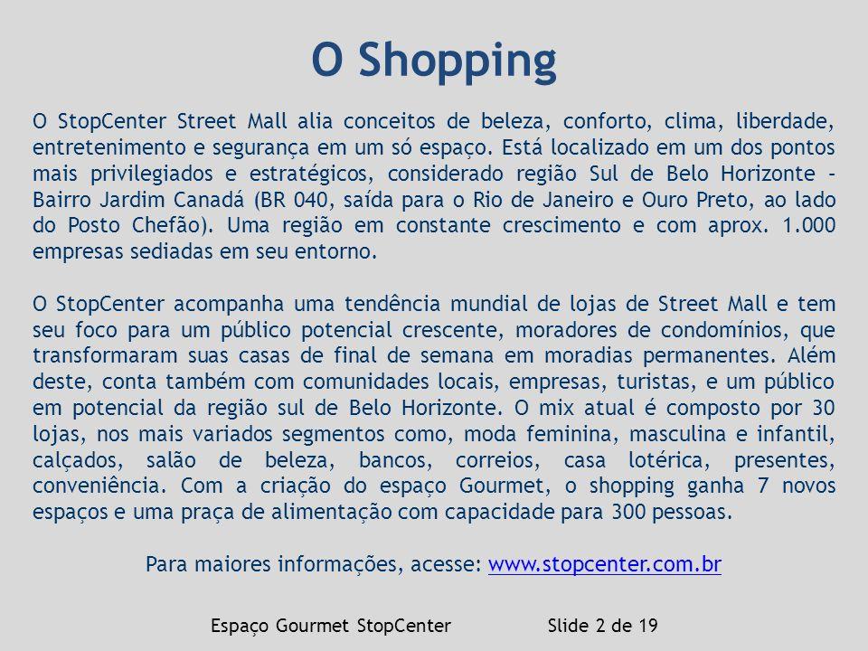 Espaço Gourmet StopCenter Slide 2 de 19 O StopCenter Street Mall alia conceitos de beleza, conforto, clima, liberdade, entretenimento e segurança em u