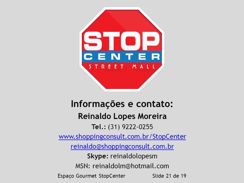 Espaço Gourmet StopCenter Slide 21 de 19 Informações e contato: Reinaldo Lopes Moreira Tel.: (31) 9222-0255 www.shoppingconsult.com.br/StopCenter rein