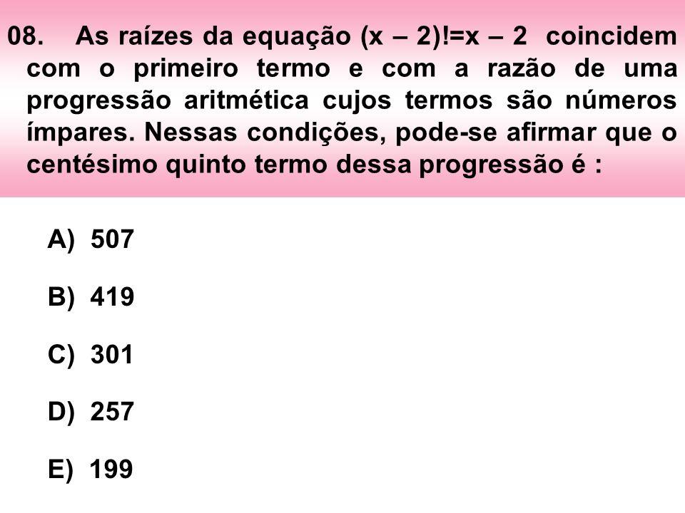 08.As raízes da equação (x – 2)!=x – 2 coincidem com o primeiro termo e com a razão de uma progressão aritmética cujos termos são números ímpares. Nes