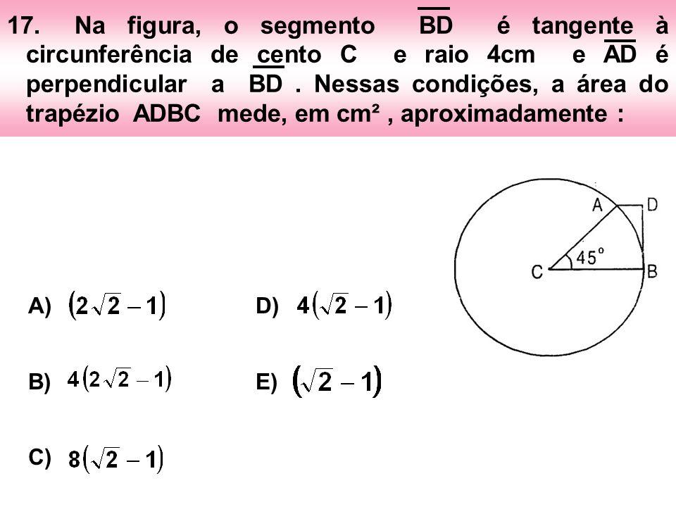 17.Na figura, o segmento BD é tangente à circunferência de cento C e raio 4cm e AD é perpendicular a BD. Nessas condições, a área do trapézio ADBC med