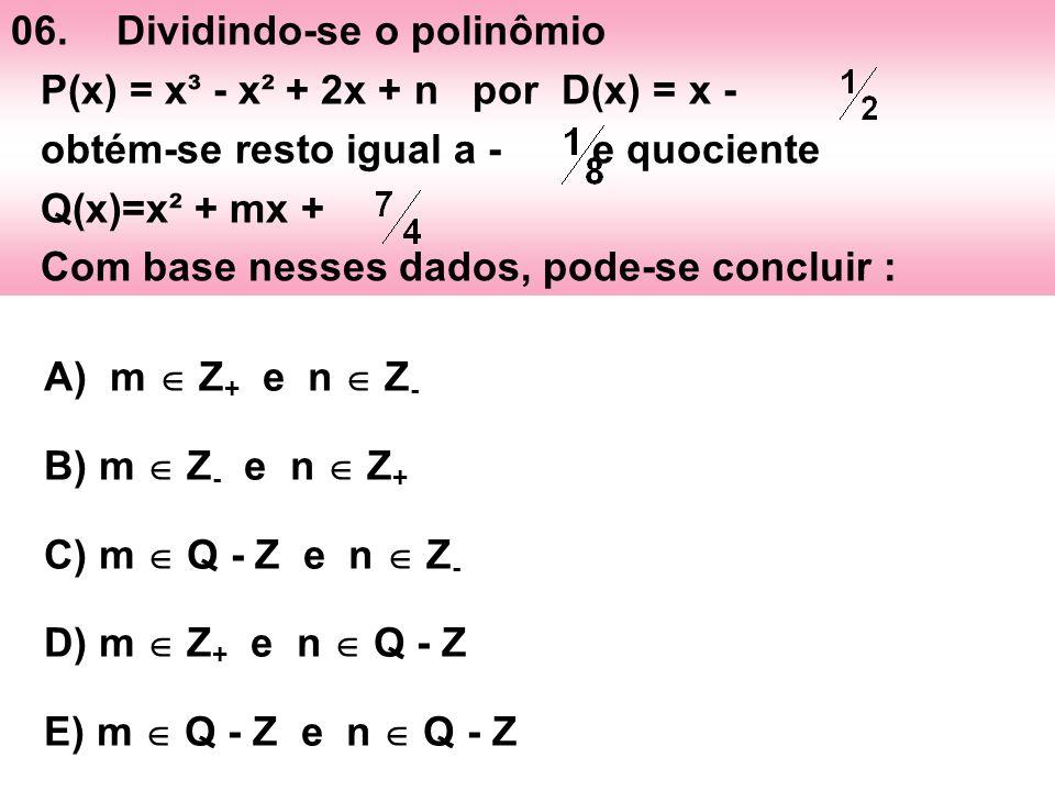 06.Dividindo-se o polinômio P(x) = x³ - x² + 2x + n por D(x) = x - obtém-se resto igual a - e quociente Q(x)=x² + mx + Com base nesses dados, pode-se
