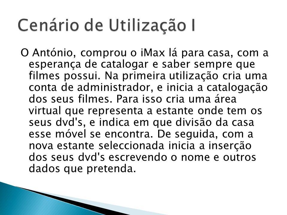 O António, comprou o iMax lá para casa, com a esperança de catalogar e saber sempre que filmes possui. Na primeira utilização cria uma conta de admini