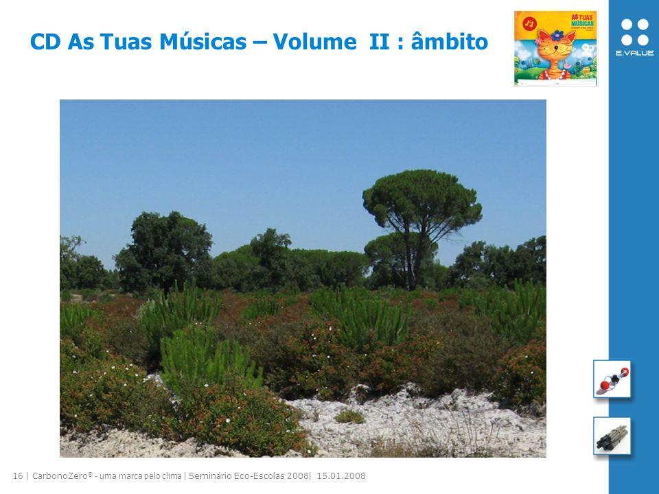 16 | CarbonoZero ® - uma marca pelo clima | Seminário Eco-Escolas 2008| 15.01.2008 CD As Tuas Músicas – Volume II : âmbito