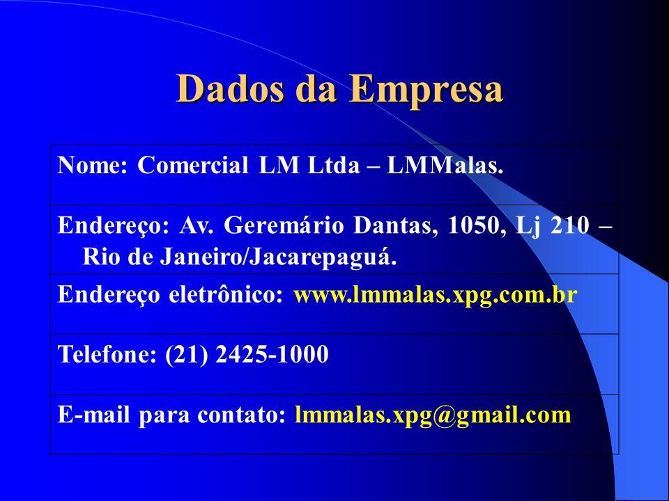 Dados da Empresa Dados da Empresa Nome: Comercial LM Ltda – LMMalas. Endereço: Av. Geremário Dantas, 1050, Lj 210 – Rio de Janeiro/Jacarepaguá. Endere