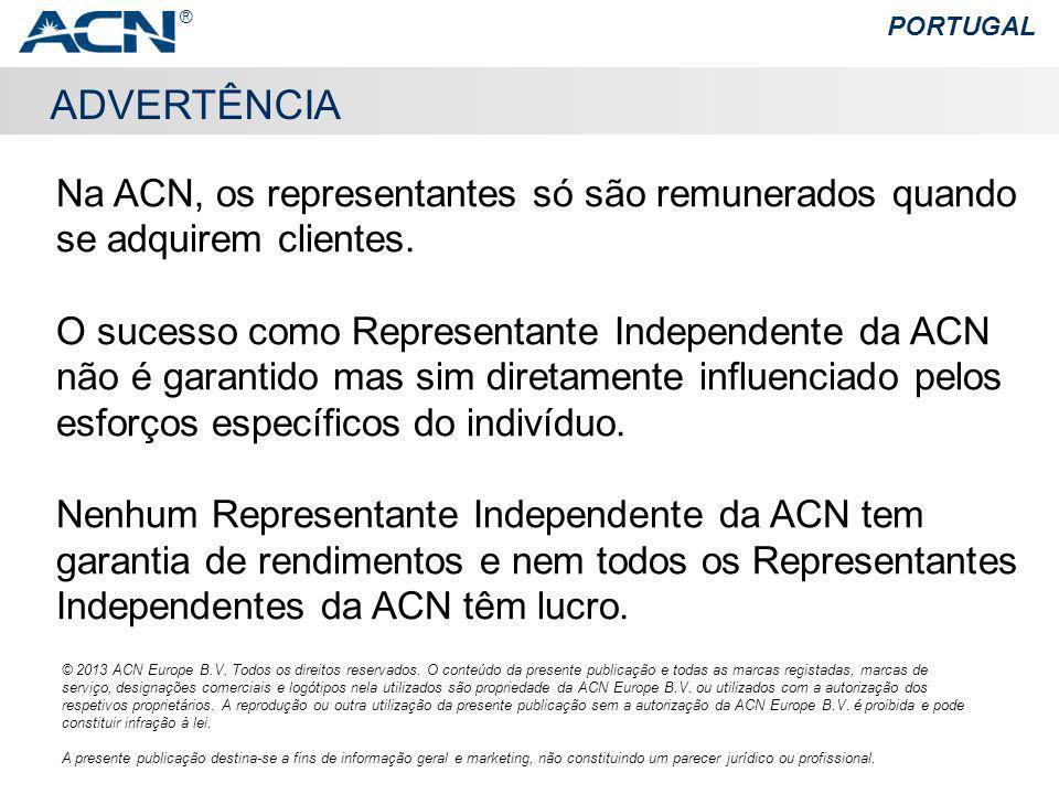ADVERTÊNCIA Na ACN, os representantes só são remunerados quando se adquirem clientes. O sucesso como Representante Independente da ACN não é garantido