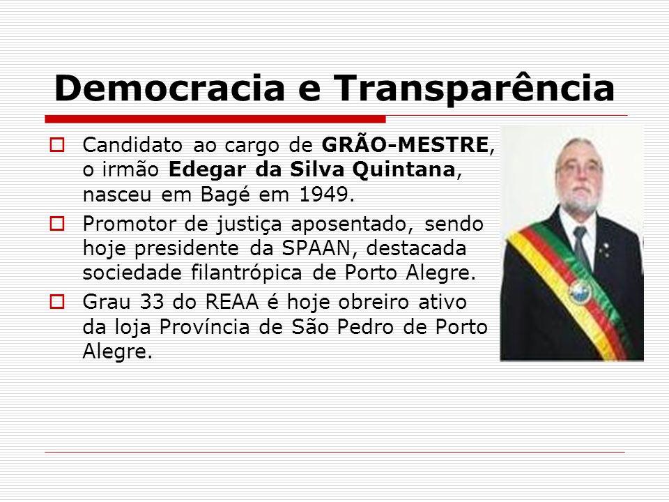 Democracia e Transparência Candidato ao cargo de GRÃO-MESTRE, o irmão Edegar da Silva Quintana, nasceu em Bagé em 1949. Promotor de justiça aposentado