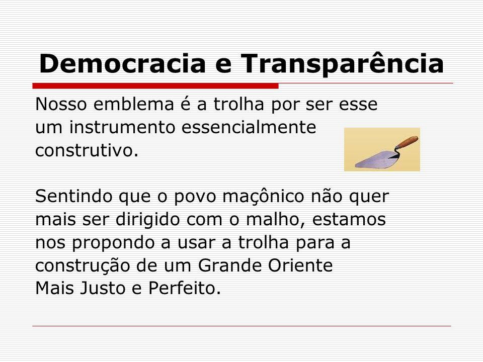 Democracia e Transparência Nosso emblema é a trolha por ser esse um instrumento essencialmente construtivo. Sentindo que o povo maçônico não quer mais