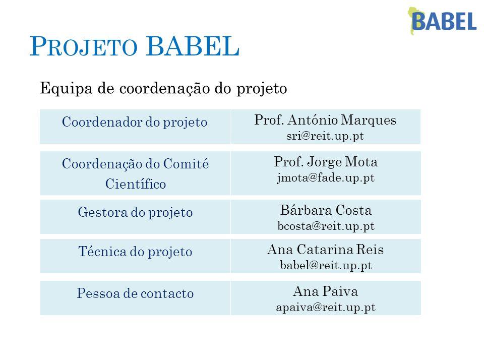 P ROJETO BABEL Equipa de coordenação do projeto Coordenador do projeto Prof. António Marques sri@reit.up.pt Gestora do projeto Bárbara Costa bcosta@re