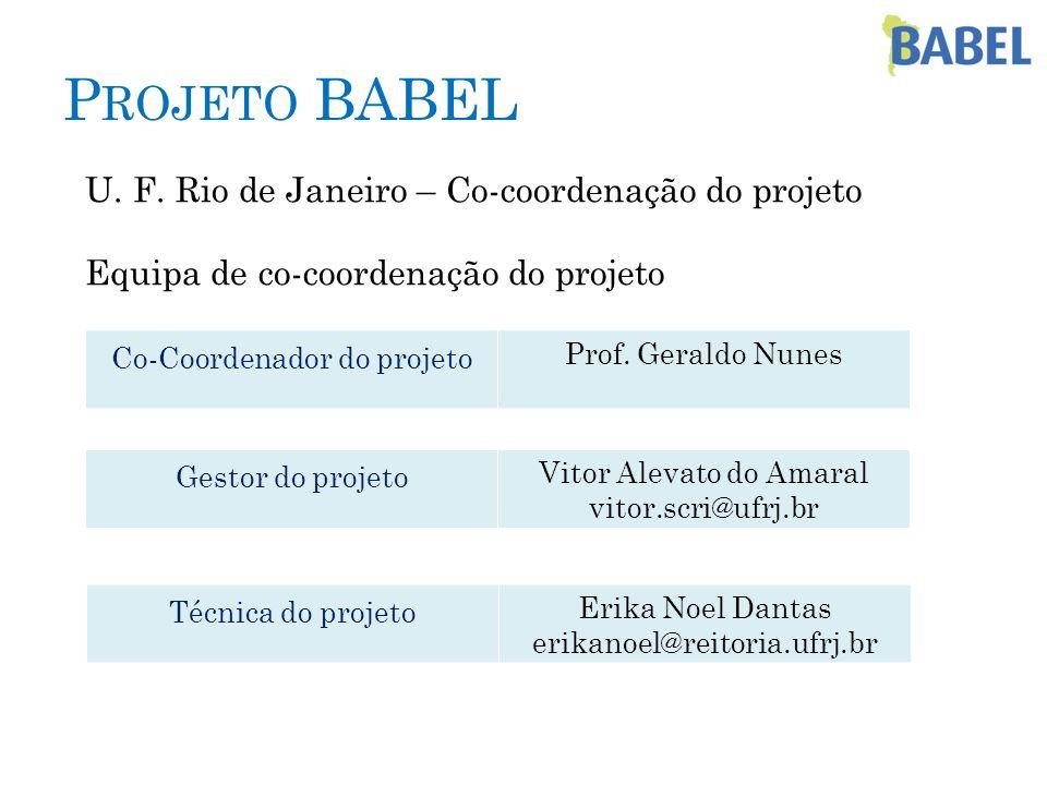 P ROJETO BABEL U. F. Rio de Janeiro – Co-coordenação do projeto Equipa de co-coordenação do projeto Co-Coordenador do projeto Prof. Geraldo Nunes Gest