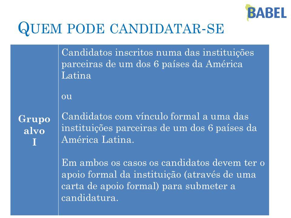 Q UEM PODE CANDIDATAR - SE Grupo alvo I Candidatos inscritos numa das instituições parceiras de um dos 6 países da América Latina ou Candidatos com ví