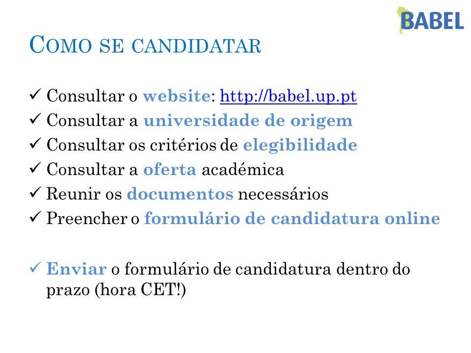 C OMO SE CANDIDATAR Consultar o website : http://babel.up.pthttp://babel.up.pt Consultar a universidade de origem Consultar os critérios de elegibilid