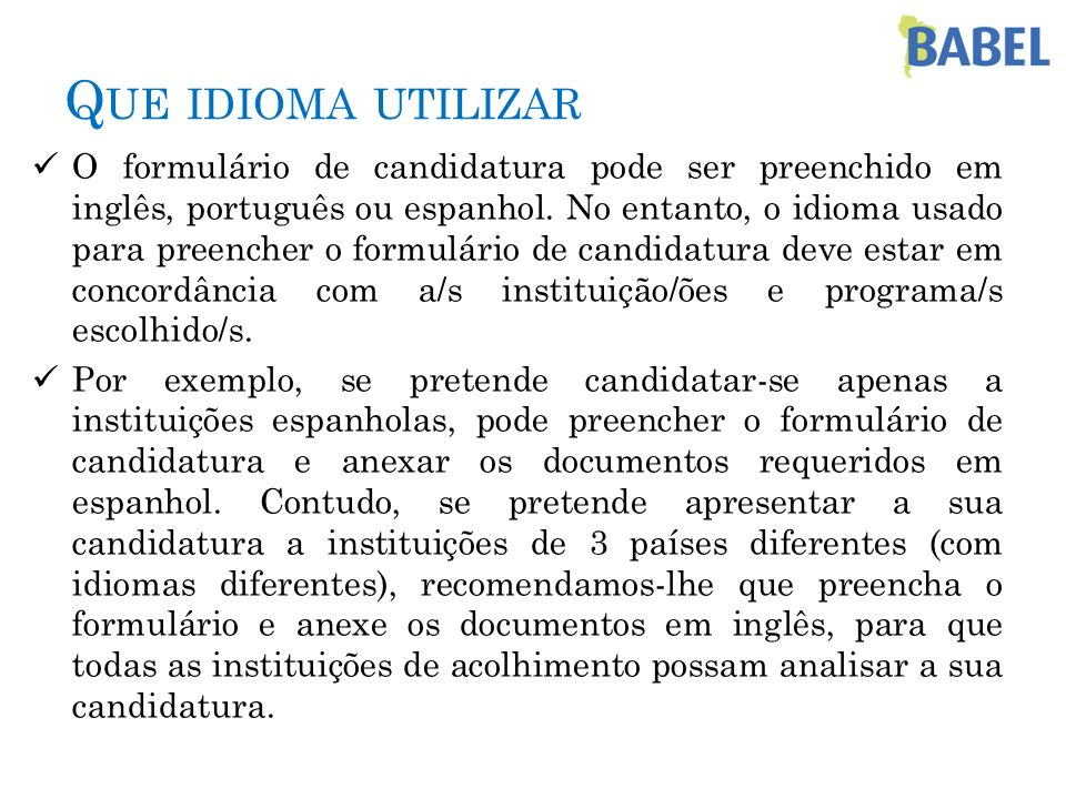 Q UE IDIOMA UTILIZAR O formulário de candidatura pode ser preenchido em inglês, português ou espanhol. No entanto, o idioma usado para preencher o for