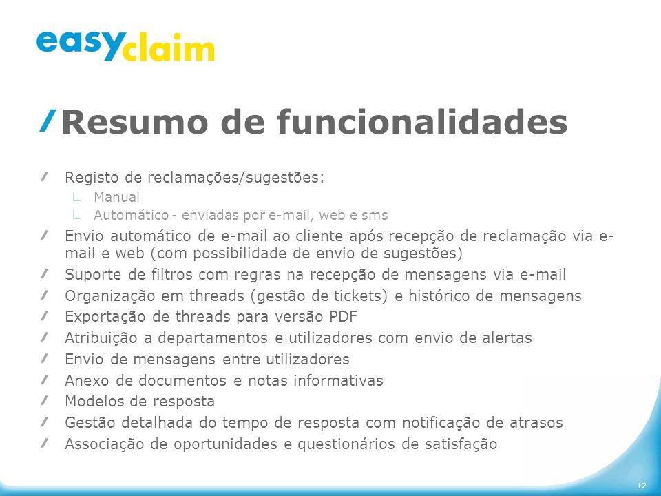 12 Resumo de funcionalidades Registo de reclamações/sugestões: Manual Automático - enviadas por e-mail, web e sms Envio automático de e-mail ao client
