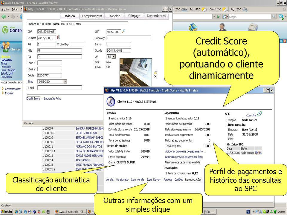 Credit Score (automático), pontuando o cliente dinamicamente Classificação automática do cliente Perfil de pagamentos e histórico das consultas ao SPC Outras informações com um simples clique