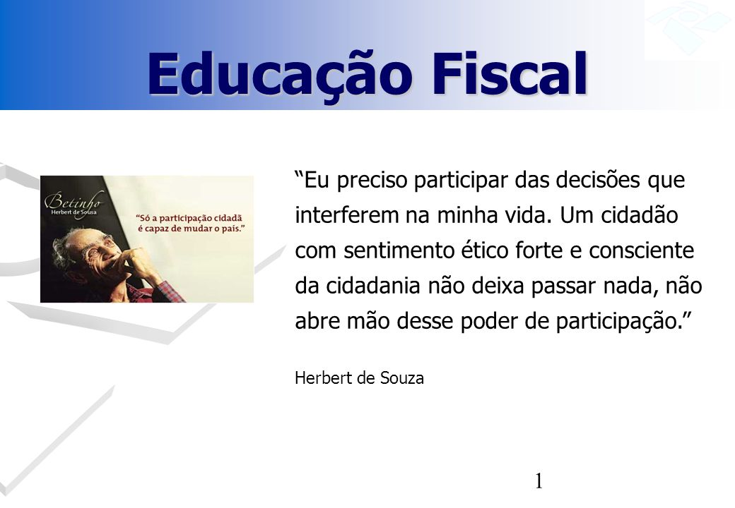 12 Conseqüências desse modelo tributário – Sem consciência de que financia o Estado, o cidadão deixa de assumir uma atitude fiscalizadora contra a corrupção e a sonegação fiscal.