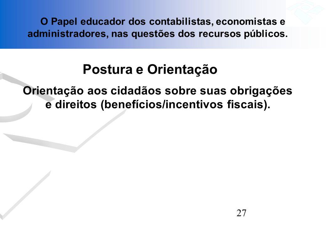 27 O Papel educador dos contabilistas, economistas e administradores, nas questões dos recursos públicos. Postura e Orientação Orientação aos cidadãos