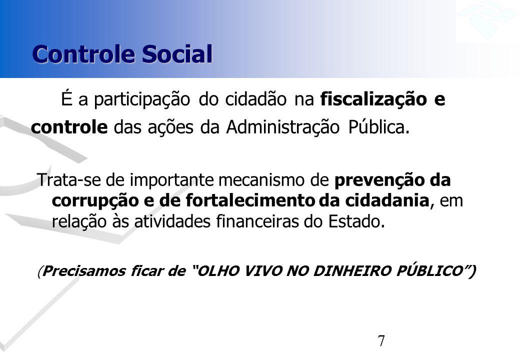 7 Controle Social É a participação do cidadão na fiscalização e controle das ações da Administração Pública. Trata-se de importante mecanismo de preve
