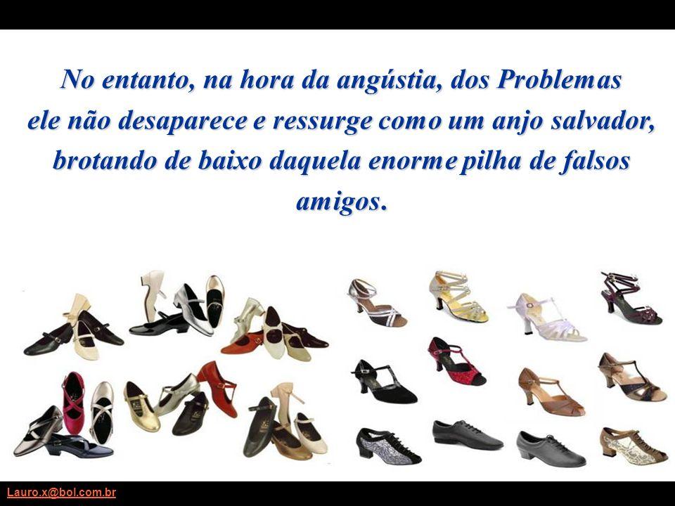 Protege os nossos passos e o tratamos com descaso, como aquele calçado que usamos todos os dias e não cuidamos sequer de sua aparência. Nada de graxa