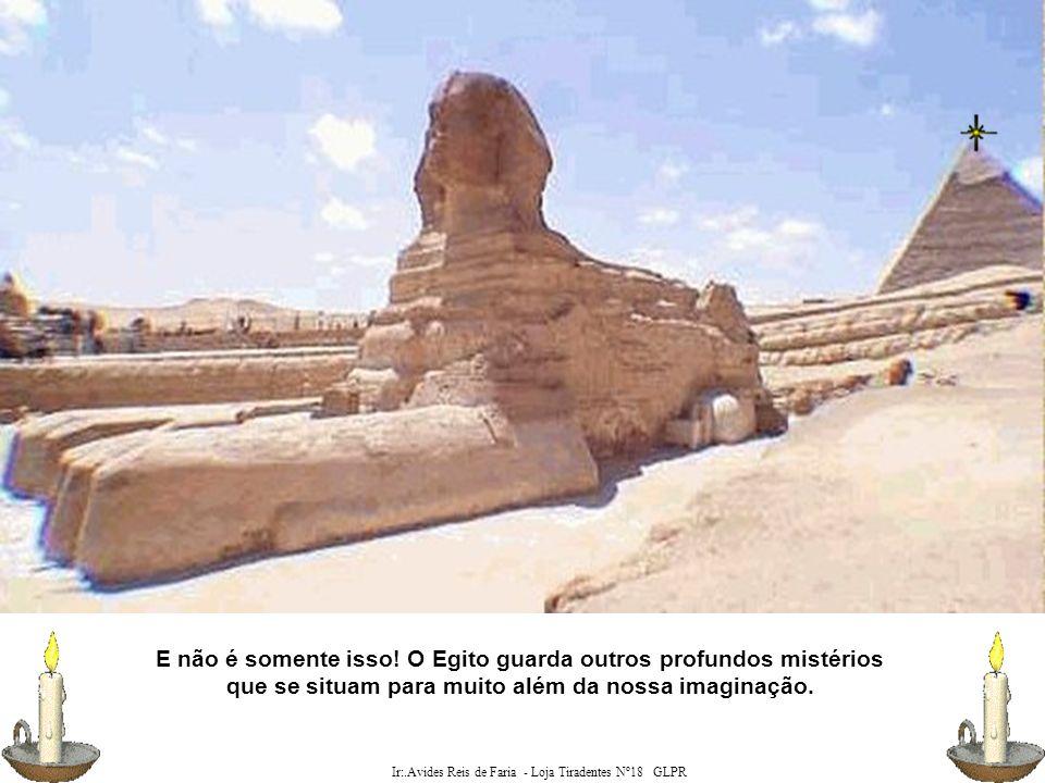 Ir:.Avides Reis de Faria - Loja Tiradentes Nº18 GLPR A Esfinge misteriosa de Gizé, guardiã absoluta dos mais profundos segredos da antigüidade misteriosa, como também da História.