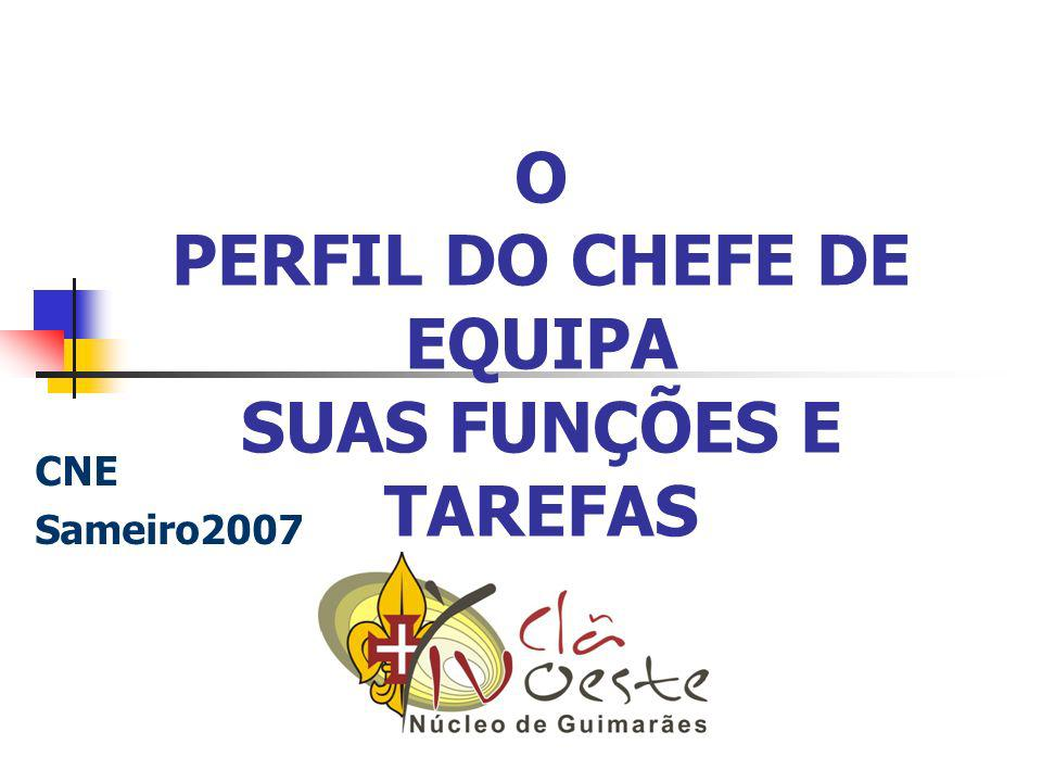 O PERFIL DO CHEFE DE EQUIPA SUAS FUNÇÕES E TAREFAS CNE Sameiro2007