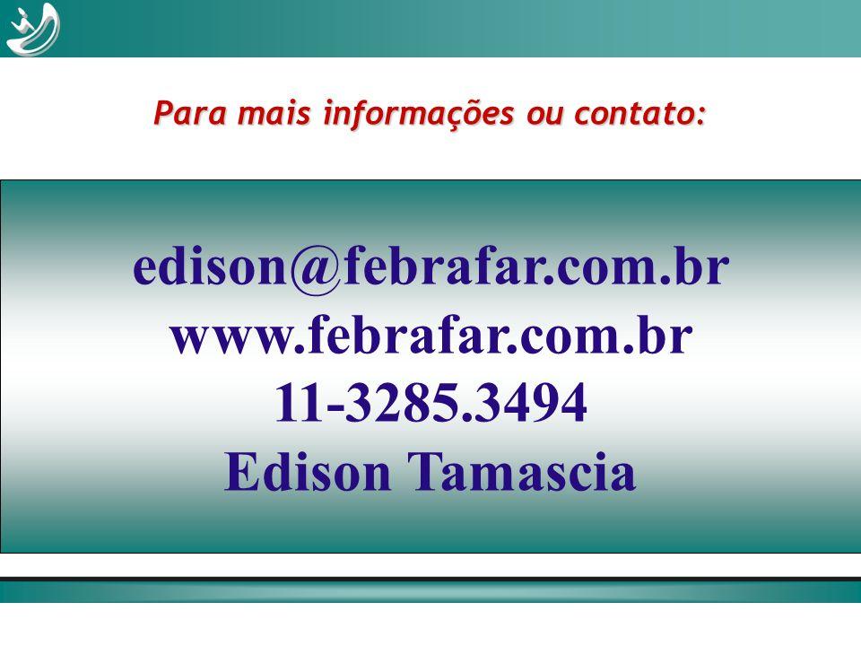 edison@febrafar.com.br www.febrafar.com.br 11-3285.3494 Edison Tamascia Para mais informações ou contato: