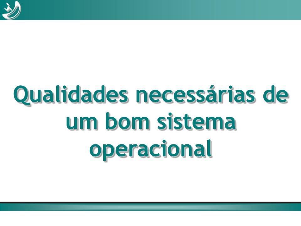 Qualidades necessárias de um bom sistema operacional