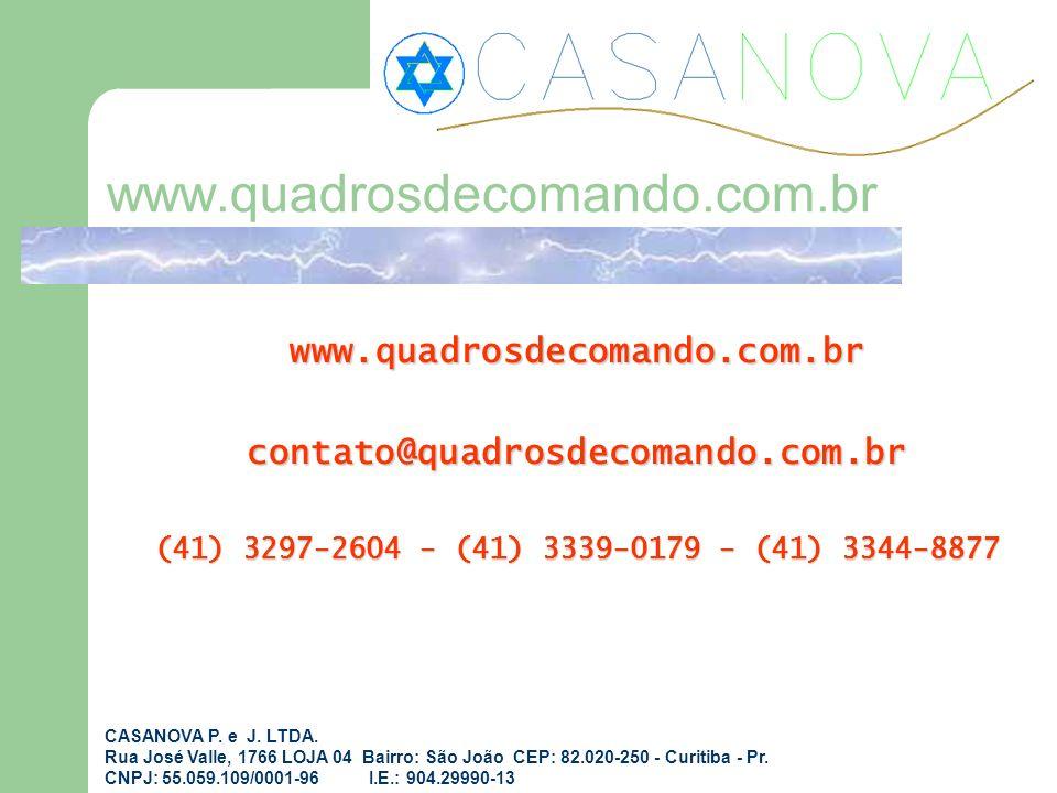 www.quadrosdecomando.com.brcontato@quadrosdecomando.com.br (41) 3297-2604 - (41) 3339-0179 - (41) 3344-8877 CASANOVA P. e J. LTDA. Rua José Valle, 176