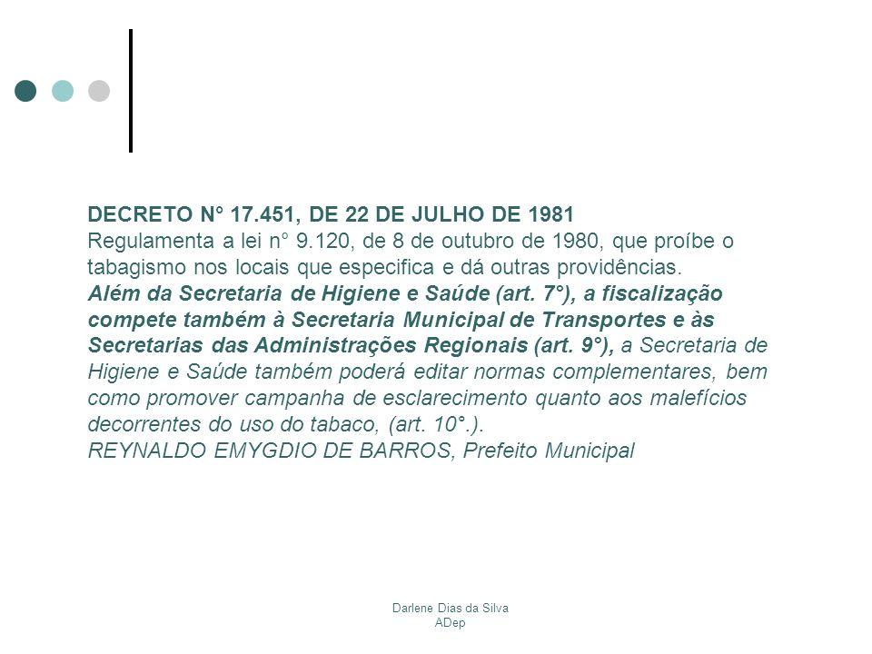 Darlene Dias da Silva ADep DECRETO N° 17.451, DE 22 DE JULHO DE 1981 Regulamenta a lei n° 9.120, de 8 de outubro de 1980, que proíbe o tabagismo nos l
