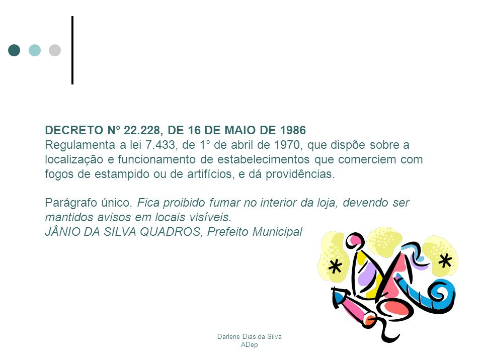 Darlene Dias da Silva ADep DECRETO N° 22.228, DE 16 DE MAIO DE 1986 Regulamenta a lei 7.433, de 1° de abril de 1970, que dispõe sobre a localização e