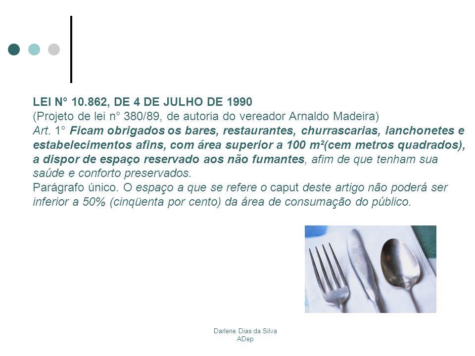 Darlene Dias da Silva ADep LEI N° 10.862, DE 4 DE JULHO DE 1990 (Projeto de lei n° 380/89, de autoria do vereador Arnaldo Madeira) Art. 1° Ficam obrig
