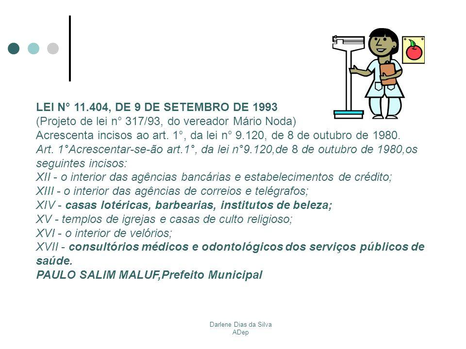 Darlene Dias da Silva ADep LEI N° 11.404, DE 9 DE SETEMBRO DE 1993 (Projeto de lei n° 317/93, do vereador Mário Noda) Acrescenta incisos ao art. 1°, d