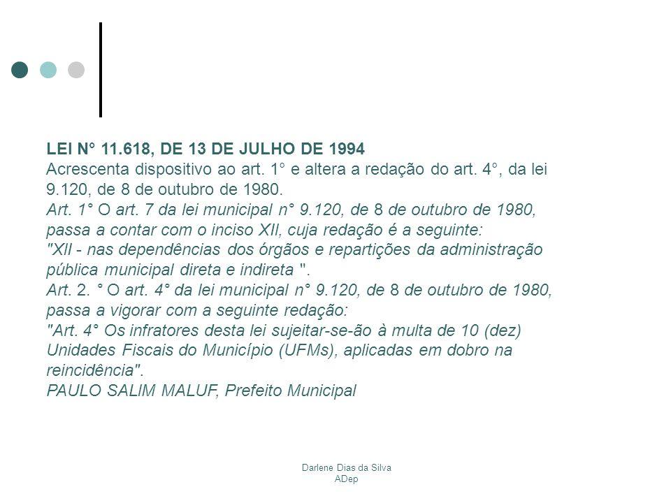 Darlene Dias da Silva ADep LEI N° 11.618, DE 13 DE JULHO DE 1994 Acrescenta dispositivo ao art. 1° e altera a redação do art. 4°, da lei 9.120, de 8 d