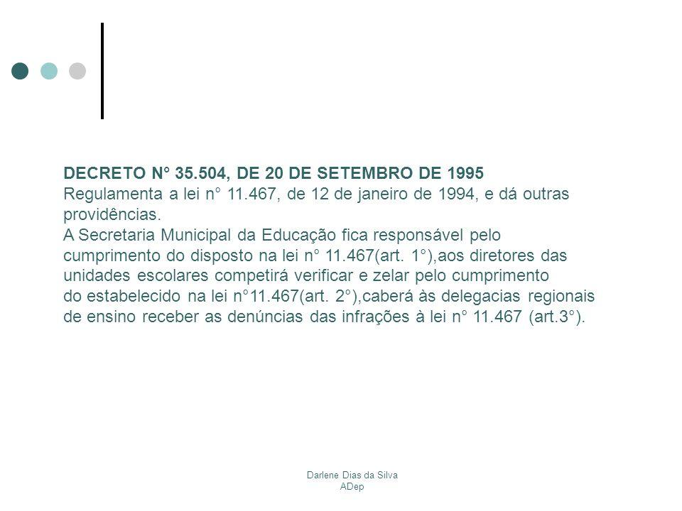 Darlene Dias da Silva ADep DECRETO N° 35.504, DE 20 DE SETEMBRO DE 1995 Regulamenta a lei n° 11.467, de 12 de janeiro de 1994, e dá outras providência