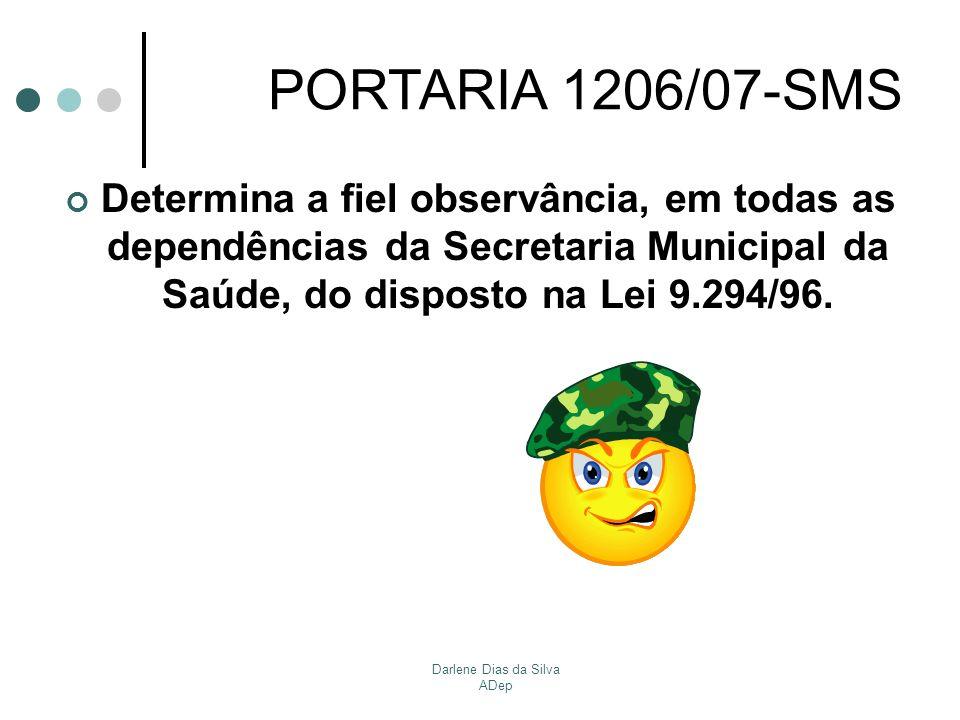 Darlene Dias da Silva ADep PORTARIA 1206/07-SMS Determina a fiel observância, em todas as dependências da Secretaria Municipal da Saúde, do disposto n