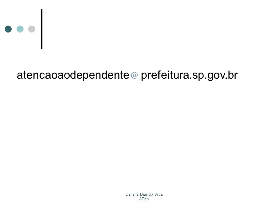 Darlene Dias da Silva ADep atencaoaodependente prefeitura.sp.gov.br