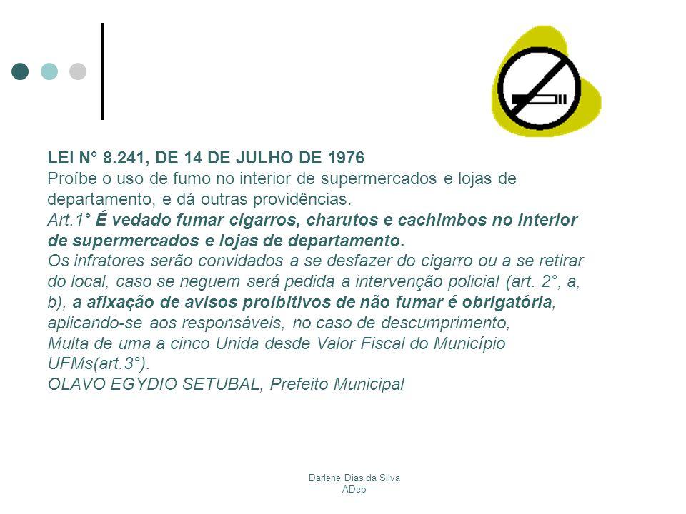 Darlene Dias da Silva ADep DECRETO N° 8.627, DE 12 DE OUTUBRO DE 1977 Proíbe a propaganda de fumo e bebidas alcoólicas nos transportes coletivos.