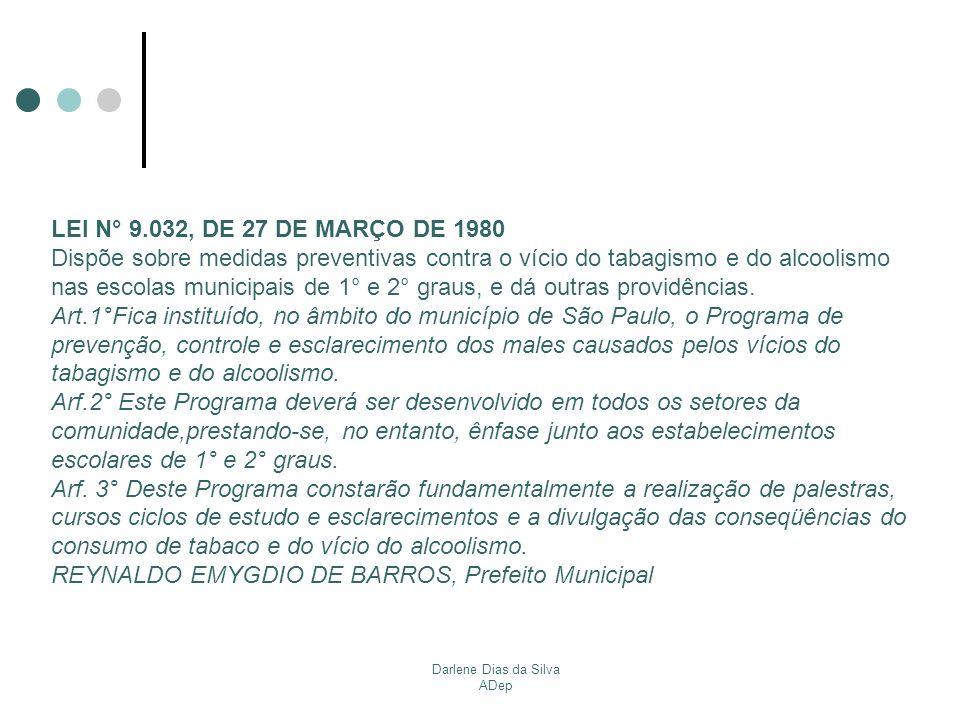 Darlene Dias da Silva ADep LEI N° 9.032, DE 27 DE MARÇO DE 1980 Dispõe sobre medidas preventivas contra o vício do tabagismo e do alcoolismo nas escol