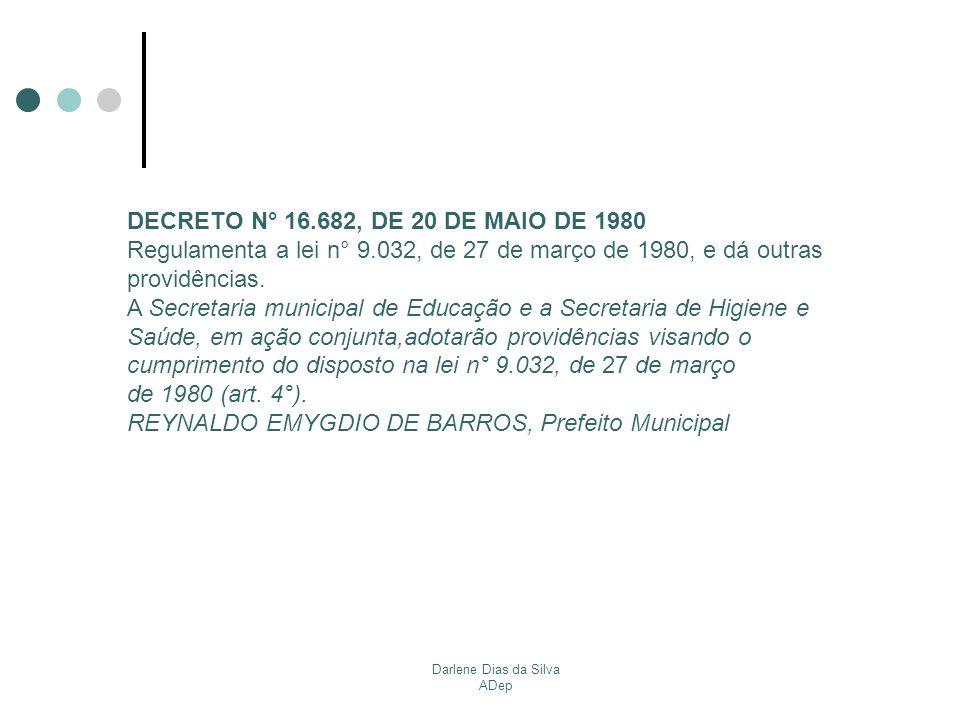 Darlene Dias da Silva ADep LEI N° 9.120, DE 8 DE OUTUBRO DE 1980 Proíbe o tabagismo nos locais que especifica e determina outras providências.