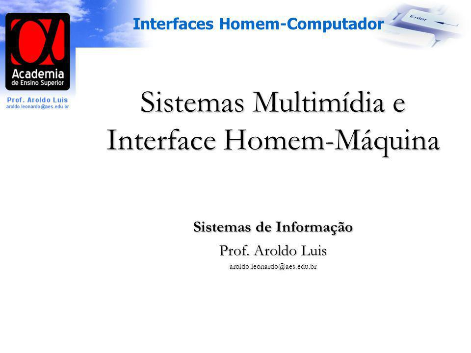 Interfaces Homem-Computador Sistemas Multimídia e Interface Homem-Máquina Sistemas de Informação Prof. Aroldo Luis aroldo.leonardo@aes.edu.br