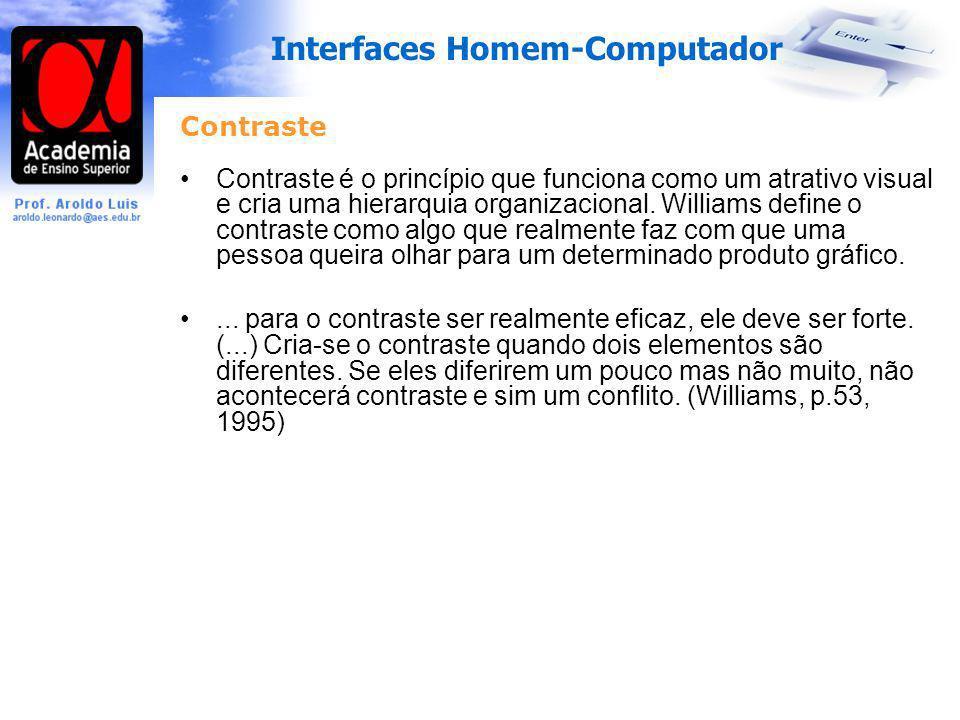 Interfaces Homem-Computador Contraste Contraste é o princípio que funciona como um atrativo visual e cria uma hierarquia organizacional. Williams defi