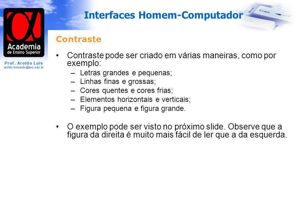Interfaces Homem-Computador Contraste Contraste pode ser criado em várias maneiras, como por exemplo: –Letras grandes e pequenas; –Linhas finas e gros