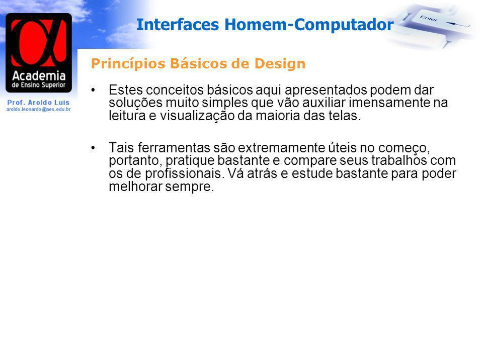 Interfaces Homem-Computador Princípios Básicos de Design Estes conceitos básicos aqui apresentados podem dar soluções muito simples que vão auxiliar i