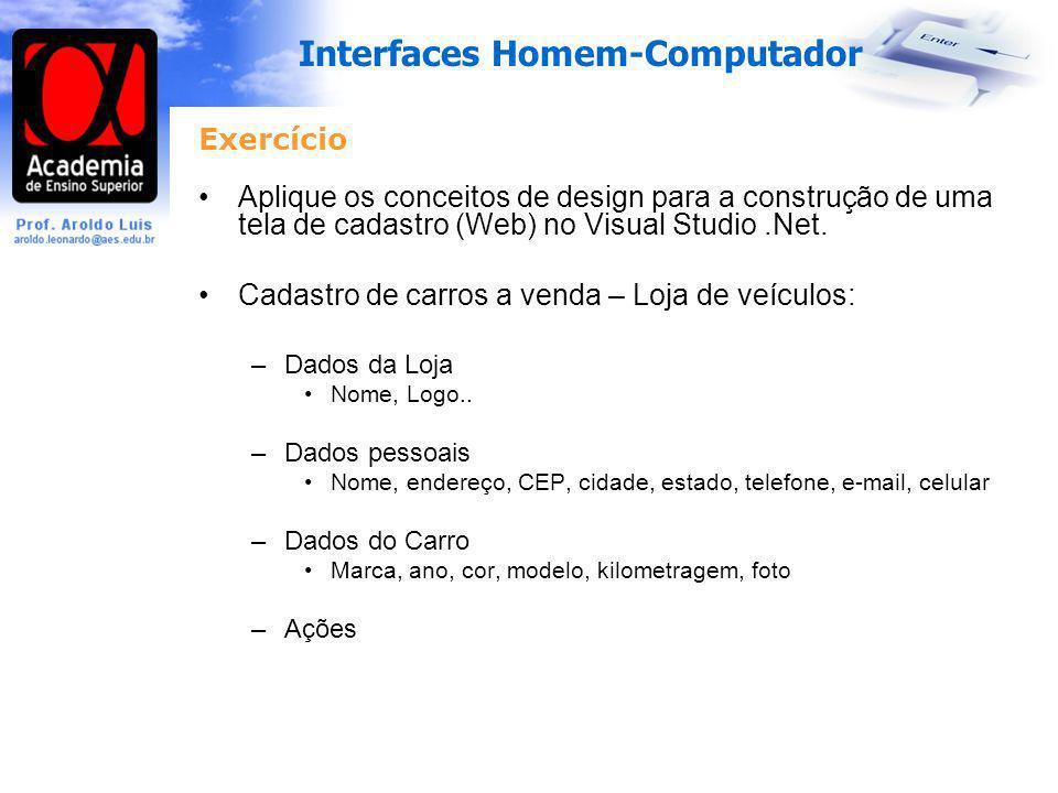 Interfaces Homem-Computador Exercício Aplique os conceitos de design para a construção de uma tela de cadastro (Web) no Visual Studio.Net. Cadastro de