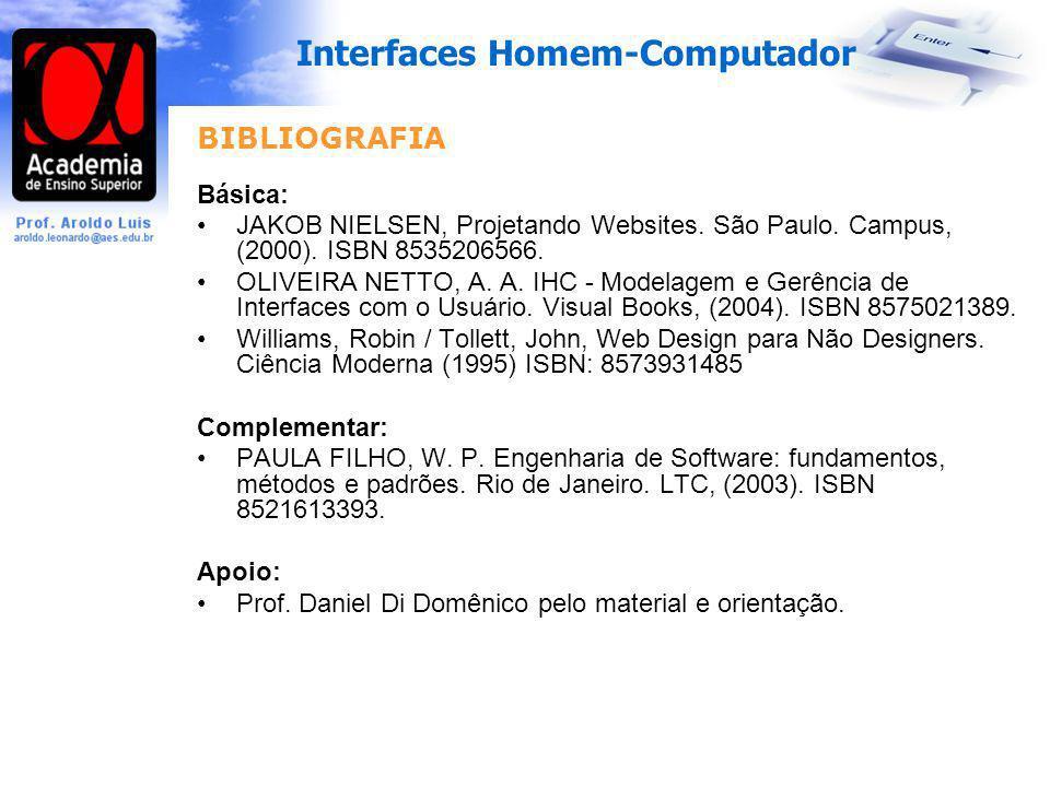 Interfaces Homem-Computador BIBLIOGRAFIA Básica: JAKOB NIELSEN, Projetando Websites. São Paulo. Campus, (2000). ISBN 8535206566. OLIVEIRA NETTO, A. A.
