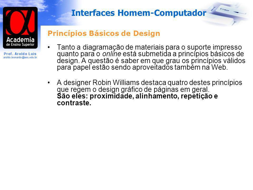 Interfaces Homem-Computador Princípios Básicos de Design Tanto a diagramação de materiais para o suporte impresso quanto para o online está submetida