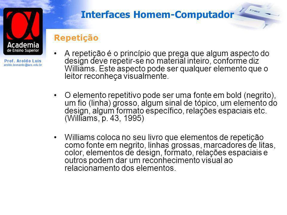 Interfaces Homem-Computador Repetição A repetição é o princípio que prega que algum aspecto do design deve repetir-se no material inteiro, conforme di