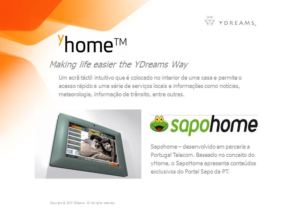 Copyright © 2007 YDreams. All the rights reserved. Making life easier the YDreams Way Um ecrã táctil intuitivo que é colocado no interior de uma casa