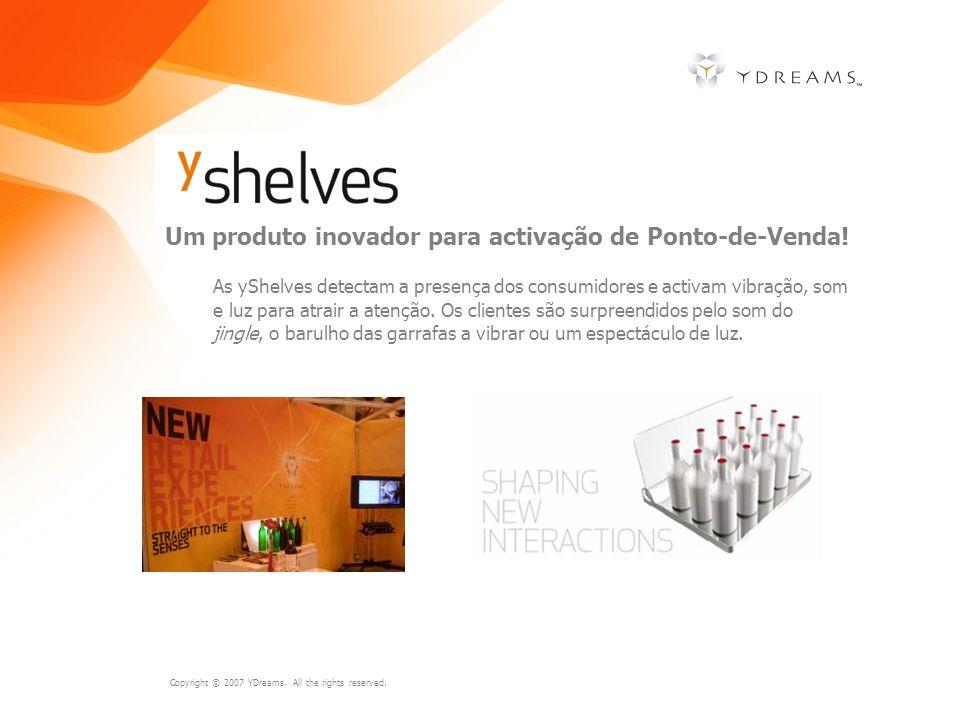 Copyright © 2007 YDreams. All the rights reserved. Um produto inovador para activação de Ponto-de-Venda! As yShelves detectam a presença dos consumido