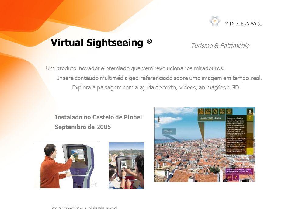 Copyright © 2007 YDreams. All the rights reserved. Virtual Sightseeing ® Turismo & Património Um produto inovador e premiado que vem revolucionar os m