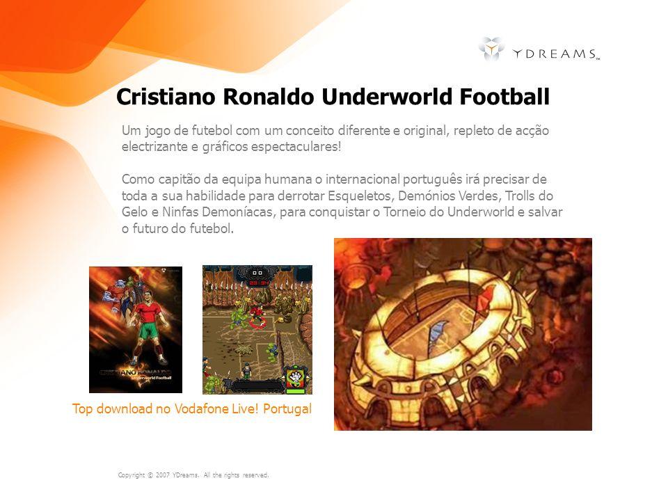 Copyright © 2007 YDreams. All the rights reserved. Cristiano Ronaldo Underworld Football Um jogo de futebol com um conceito diferente e original, repl